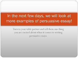 what is a persuasive essay the power of persuasion ppt turn to your table partner and tell them one thing you are excited about when it