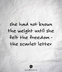 the best the scarlet letter quotes ideas  she had not known the weight until she felt the dom the scarlet letter