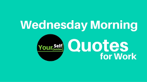 Quotes About Work Mesmerizing Wednesday Morning Quotes For Work ― Yourself Quotes
