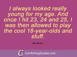 Quotes About Age Custom 48 Quotes And Sayings By Ben Barnes ComfortingQuotes