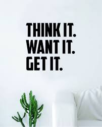 Think It Want It Get It Quote Decal Sticker Wall Vinyl Art Decor Home Inspirational Teen Classroom Sports Gym Office