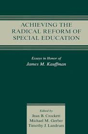 achieving the radical reform of special education essays in honor achieving the radical reform of special education essays in honor of james m kauffman paperback routledge