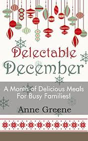 Delectable December A Month Of Delicious Meals For Busy Families By