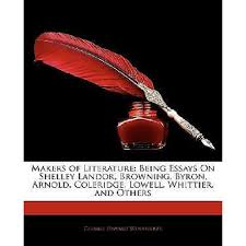 Makers of Literature: Being Essays on Shelley Landor, Browning, Byron,  Arnold, Coleridge, Lowell, Whittier, and Others   Walmart Canada