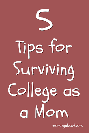 moming about 5 tips to survive college as a mom 5 tips for college moms