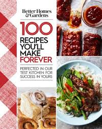 better homes and gardens cookbook. Better Homes And Gardens 100 Recipes You\u0027ll Make Forever: Perfected In Our Test Cookbook D