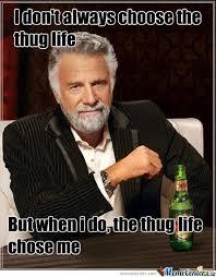 Thug Life Chose Me by miserypotato - Meme Center via Relatably.com