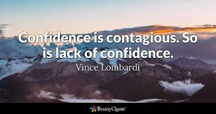 Confidence Is Contagious So Is Lack Of Confidence Vince Lombardi Adorable Lombardi Quotes