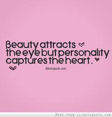 Quotes About Beauty And Personality Best Of Beauty Attracts The Eye But Personality Captures The Heart