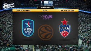 19.03.2019 Anadolu Efes vs CSKA Moskova maçı Hangi Kanalda Saat Kaçta  Yayınlanacak?
