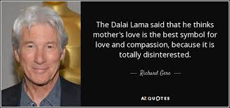 Dalai Lama Quotes On Love Adorable Richard Gere Quote The Dalai Lama Said That He Thinks Mother's Love