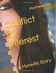 Conflict of Interest: A Hotwife Story: Lee, Matthew: 9781720054474: Books -  Amazon.ca