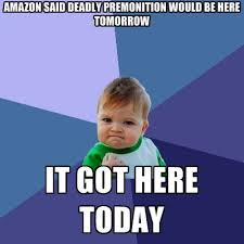 Amazon Said Deadly Premonition Would Be Here Tomorrow It Got Here ... via Relatably.com