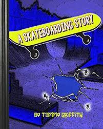 Amazon.com: A Skateboarding Story eBook: Griffith, Tammy, Shares, Story:  Kindle Store