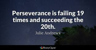 perseverance quotes brainyquote perseverance is failing 19 times and succeeding the 20th julie andrews