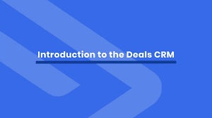 Manage Sales Pipeline 6 Introduction To The Deals Crm