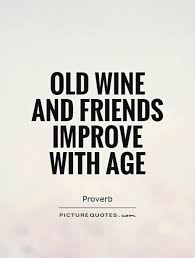 Old Quotes Awesome Old Wine And Friends Improve With Age Picture Quotes