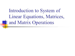 3 introduction to system of linear equations matriceatrix operations