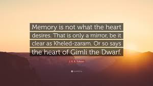 "Quotes About The Heart Cool J R R Tolkien Quote ""Memory Is Not What The Heart Desires That"
