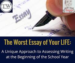 the worst essay of your life a unique approach to assessing  the worst essay of your life a unique approach to assessing writing at the beginning of the school year