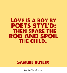Love Quotes Love Is A Boy By Poets Styl'd Then Spare The Rod Amazing Love Quotes For Boys