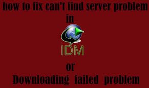 How To Fix Can T Find Server Problem In Idm Or Downloading Failed
