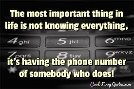 Important Quotes Amazing The Most Important Thing In Life Is Not Knowing Everything It's