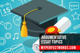 Top 100 Argumentative Essay Topics Tips And Guidance