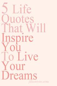 Live Your Dream Quote Best of 24 Life Quotes That Will Inspire You To Live Your Dreams Jill Conyers