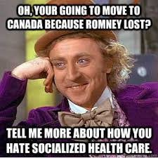Oh, Your going to move to canada because Romney lost? tell me more ... via Relatably.com