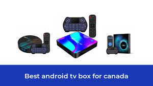 49 Best Android Tv Box For Canada in 2021 [Expert Picks]
