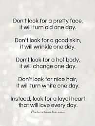 Face Beauty Quotes Best Of Don't Look For A Pretty Face It Will Turn Old One Day Don't