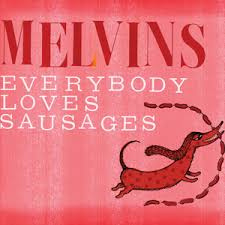 The Melvins: Everybody Loves Sausage