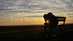 how to heal when love hurts