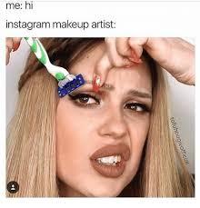 insram makeup and memes me hi insram makeup artist