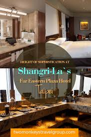 Hotel Eastern Plaza Height Of Sophistication At Shangri Las Far Eastern Plaza Hotel
