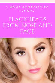 3 home remes to remove blackheads from nose and face