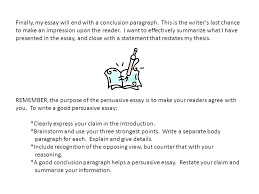 persuasive writing writing to persuade or convince the reader  finally my essay will end a conclusion paragraph