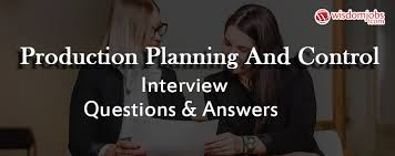 Top 250 Production Planning And Control Interview Questions Best