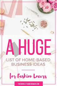 ideas work home. a huge list of homebased business ideas for fashion lovers work home