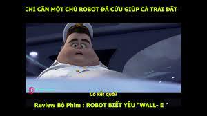 Tóm tắt bộ phim - Robot Biết Yêu -WALL- E - (2008) - YouTube