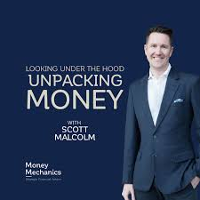 Money Mechanics with Scott Malcolm