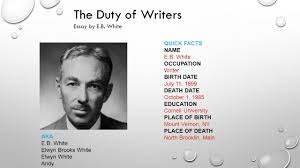 the duty of writers essay by e b white quick facts e b the duty of writers essay by e b white quick facts e b white