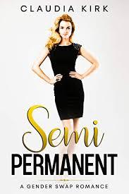 Semi-Permanent: A Gender Swap Romance - Kindle edition by Kirk, Claudia.  Romance Kindle eBooks @ Amazon.com.