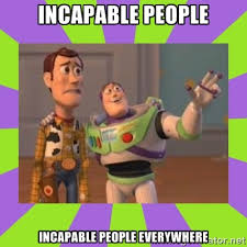Incapable people incapable people everywhere - buzz lightyear meme ... via Relatably.com