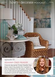 Podcast, Episode 22: designer Cindy Meador | How to Decorate