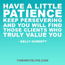 online gold mines for finding paid lance writing jobs be patient persevere and you will clients who value you