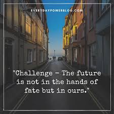 40 Challenge Quotes About Life Love Tough Times Everyday Power Inspiration Challenges Quots