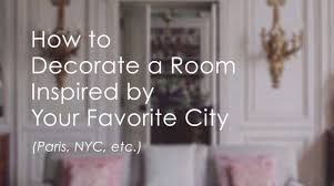 Paris Inspired Bedroom How To Decorate A Room Inspired By Your Favorite City Paris Nyc