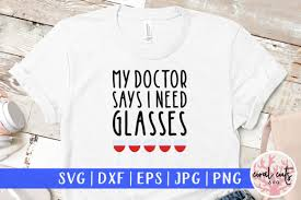This year, especially, i want to do all the holiday things, and that includes christmas crafting. 1 My Doctor Says I Need Glasses Svg Designs Graphics